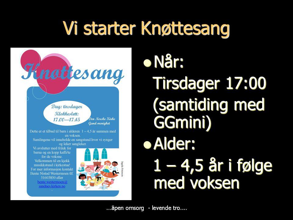 Vi starter Knøttesang Når: Tirsdager 17:00 (samtiding med GGmini)