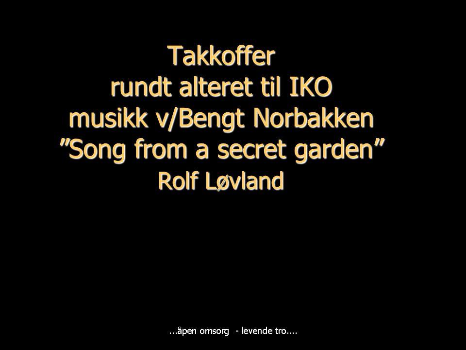 Takkoffer rundt alteret til IKO musikk v/Bengt Norbakken Song from a secret garden Rolf Løvland