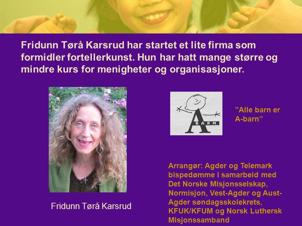 Fridunn Tørå Karsrud har startet et lite firma som formidler fortellerkunst. Hun har hatt mange større og mindre kurs for menigheter og organisasjoner.
