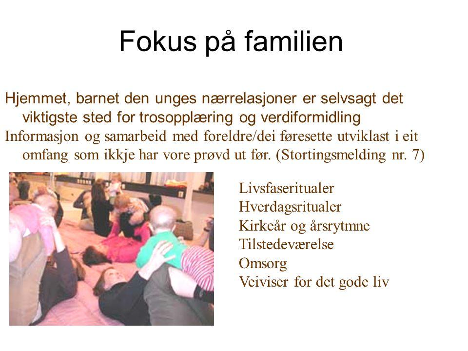 Fokus på familien Hjemmet, barnet den unges nærrelasjoner er selvsagt det viktigste sted for trosopplæring og verdiformidling.