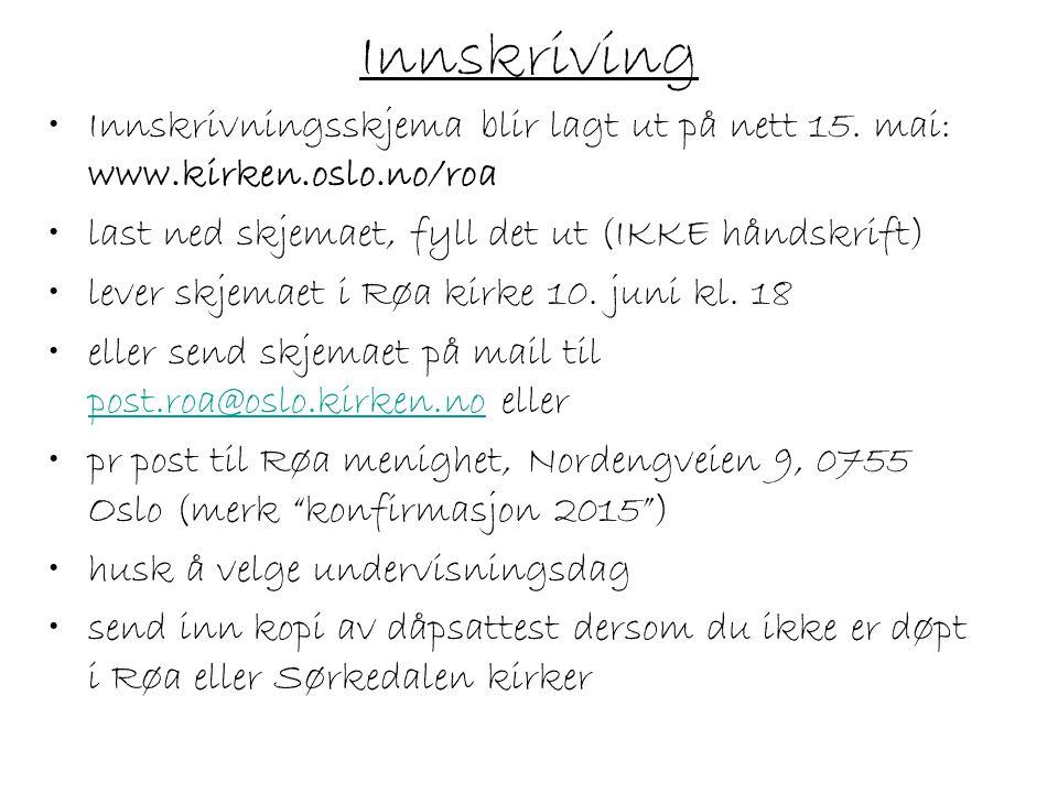 Innskriving Innskrivningsskjema blir lagt ut på nett 15. mai: www.kirken.oslo.no/roa. last ned skjemaet, fyll det ut (IKKE håndskrift)