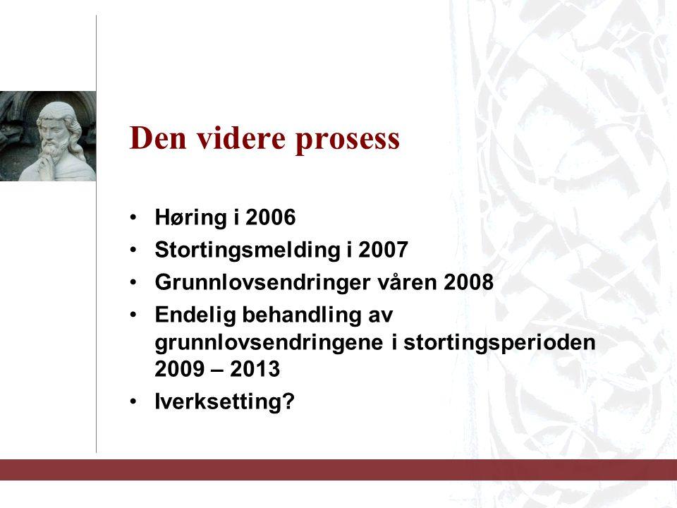 Den videre prosess Høring i 2006 Stortingsmelding i 2007