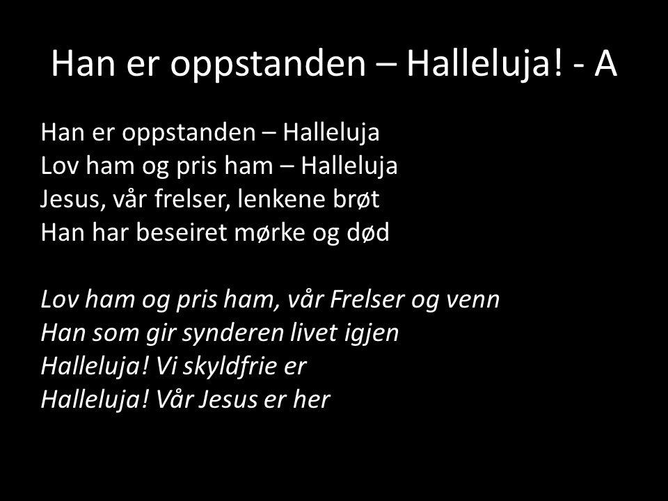 Han er oppstanden – Halleluja! - A