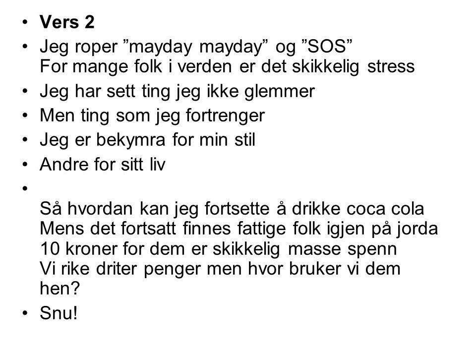 Vers 2 Jeg roper mayday mayday og SOS For mange folk i verden er det skikkelig stress. Jeg har sett ting jeg ikke glemmer.