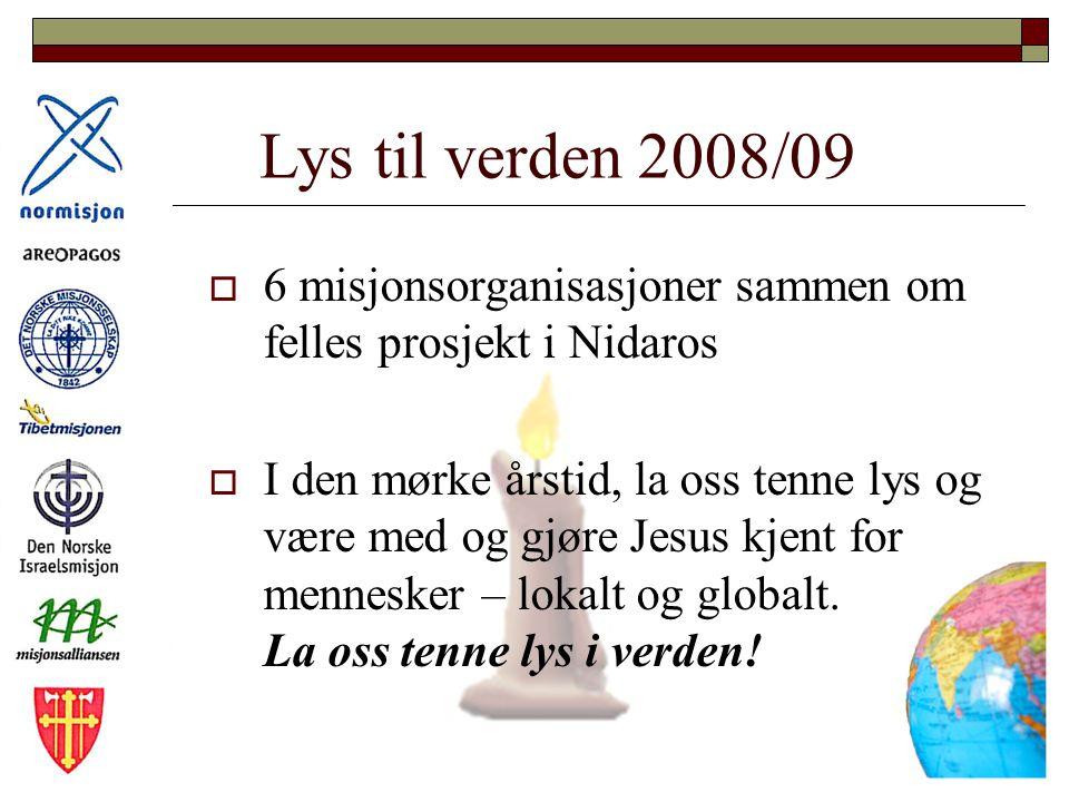 Lys til verden 2008/09 6 misjonsorganisasjoner sammen om felles prosjekt i Nidaros.