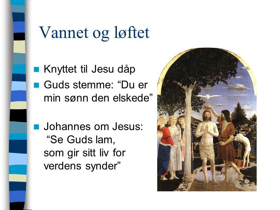 Vannet og løftet Knyttet til Jesu dåp