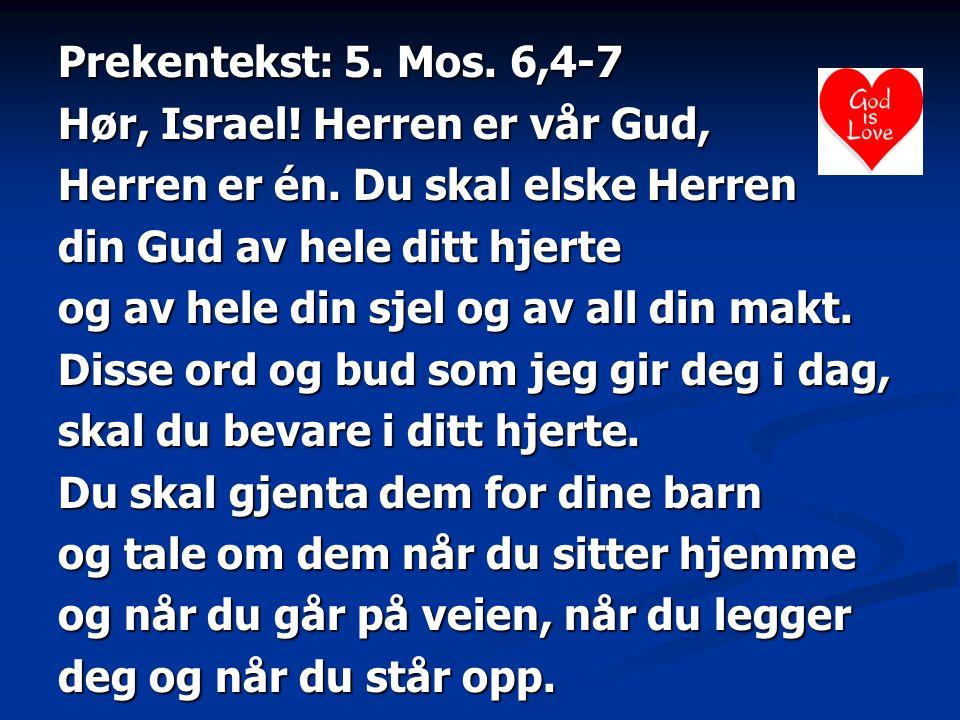 Prekentekst: 5. Mos. 6,4-7 Hør, Israel. Herren er vår Gud, Herren er én.