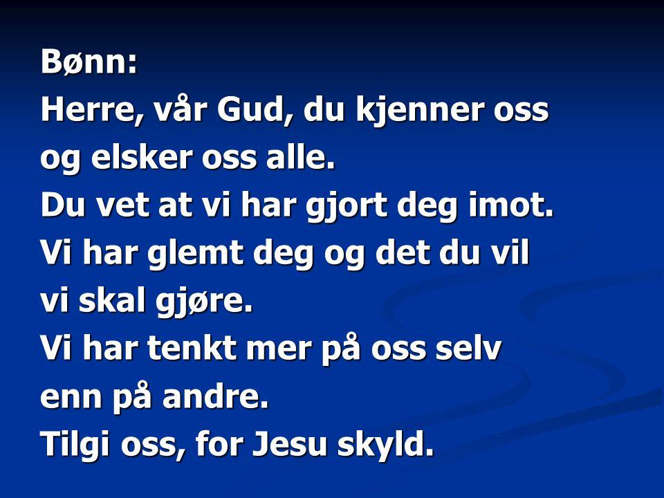 Bønn: Herre, vår Gud, du kjenner oss og elsker oss alle