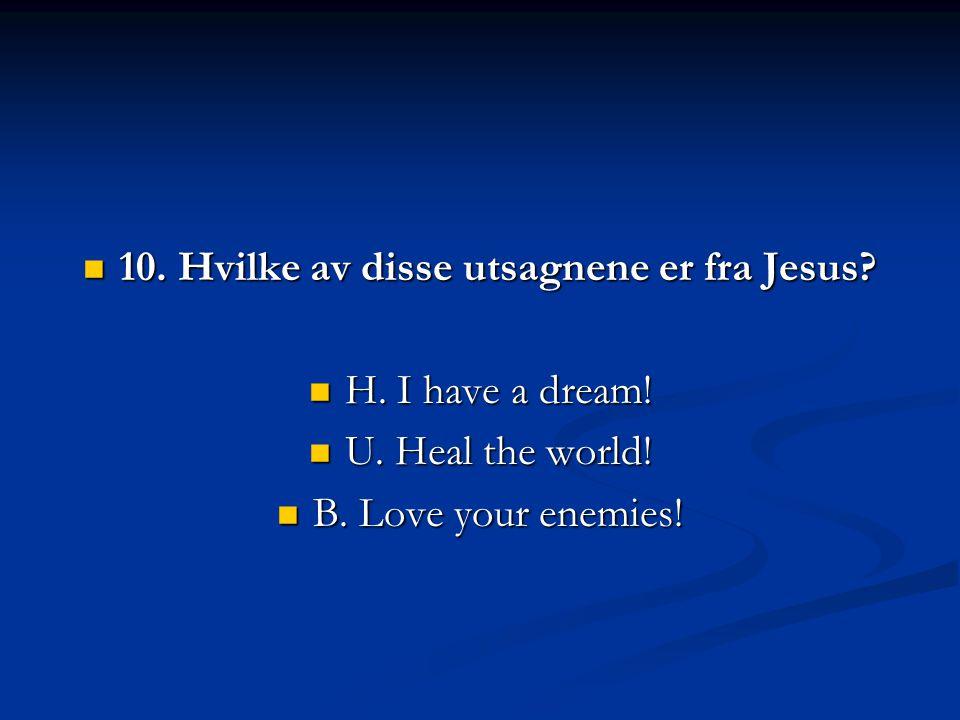 10. Hvilke av disse utsagnene er fra Jesus