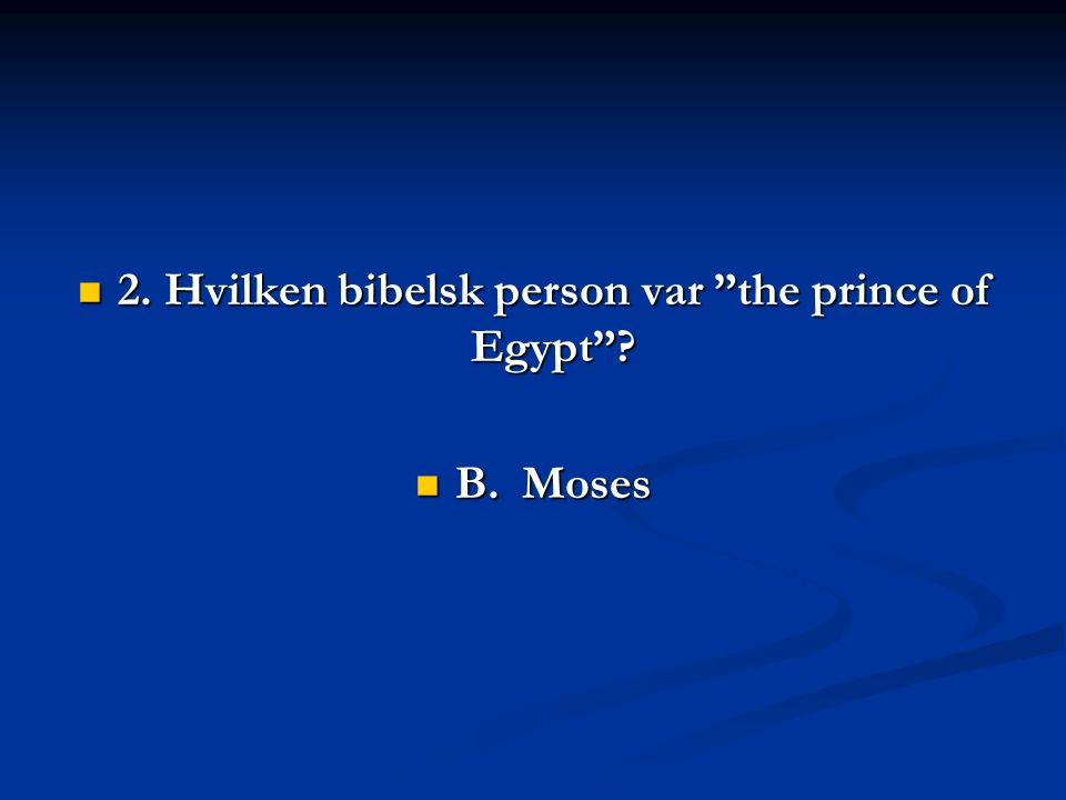 2. Hvilken bibelsk person var the prince of Egypt