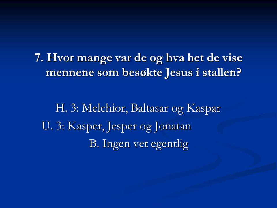 H. 3: Melchior, Baltasar og Kaspar U. 3: Kasper, Jesper og Jonatan