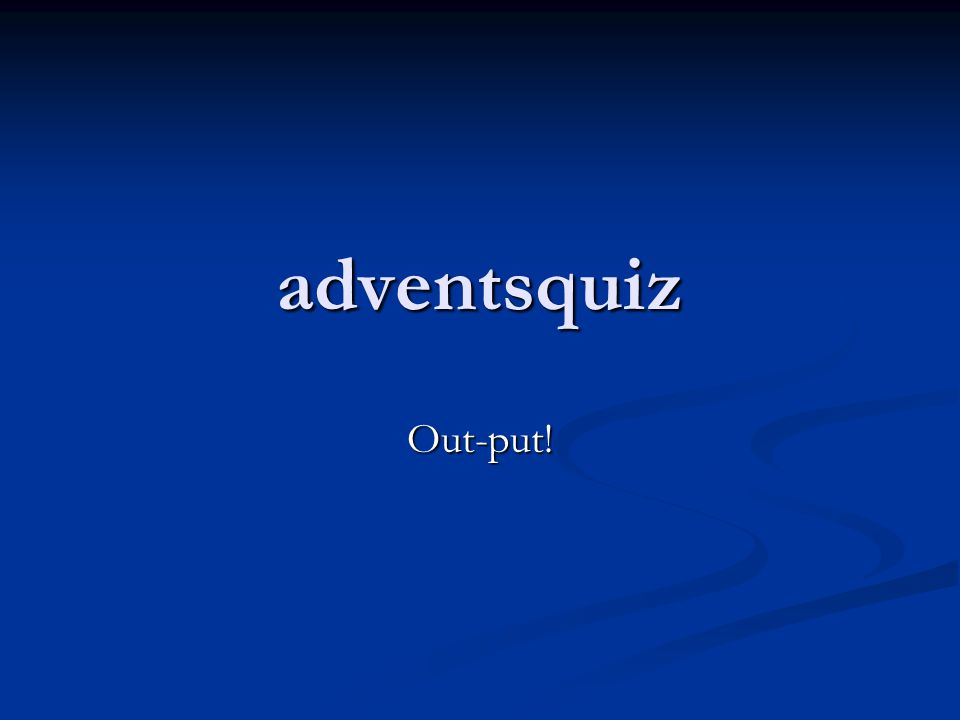 adventsquiz Out-put!
