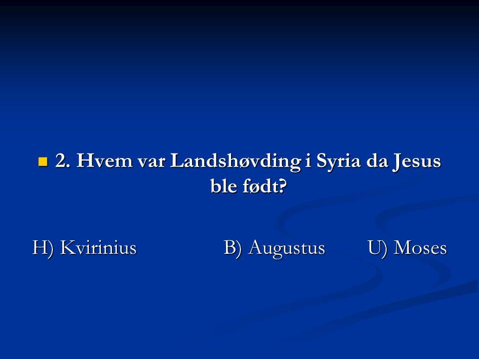 2. Hvem var Landshøvding i Syria da Jesus ble født