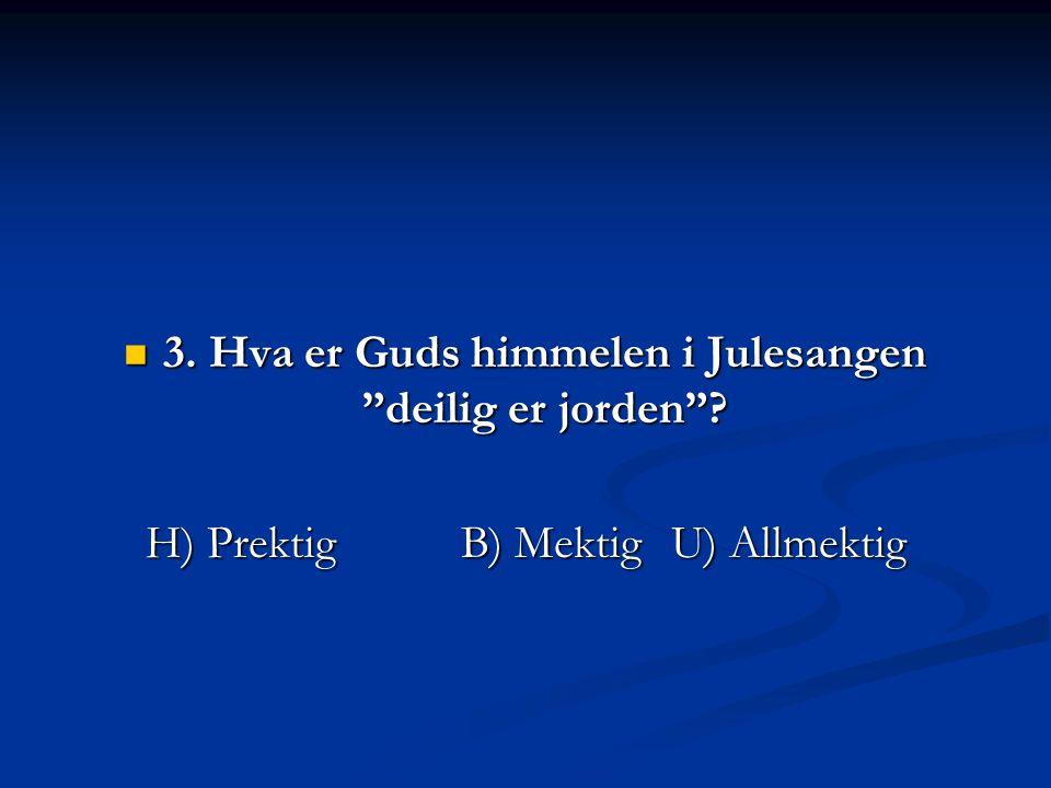 3. Hva er Guds himmelen i Julesangen deilig er jorden