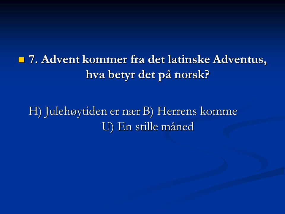 7. Advent kommer fra det latinske Adventus, hva betyr det på norsk