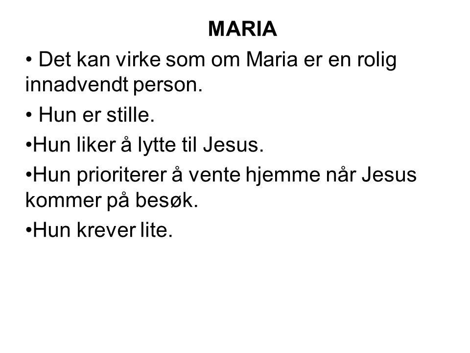 MARIA Det kan virke som om Maria er en rolig innadvendt person. Hun er stille. Hun liker å lytte til Jesus.