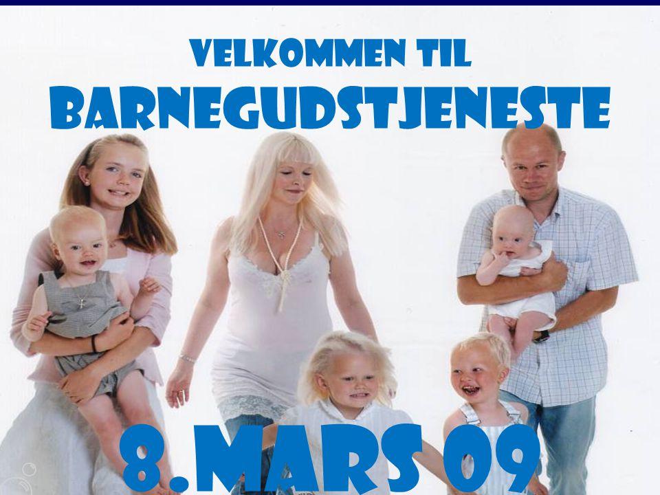 8.mars 09 Barnegudstjeneste Velkommen til