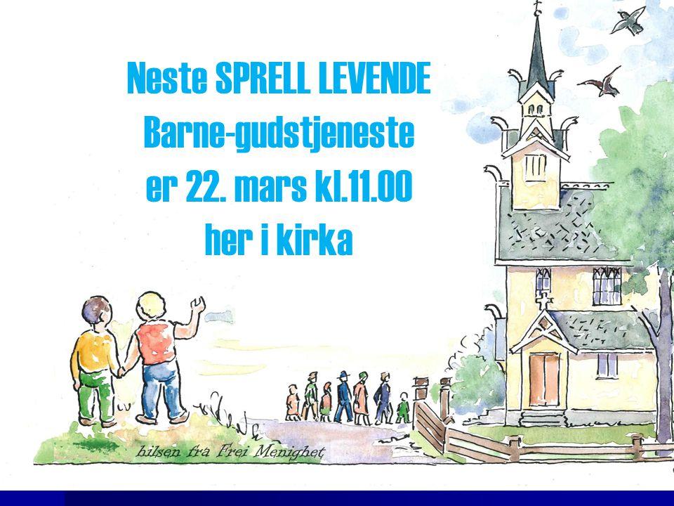 Neste SPRELL LEVENDE Barne-gudstjeneste er 22. mars kl.11.00