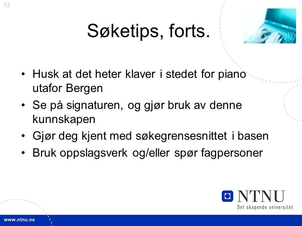 Søketips, forts. Husk at det heter klaver i stedet for piano utafor Bergen. Se på signaturen, og gjør bruk av denne kunnskapen.