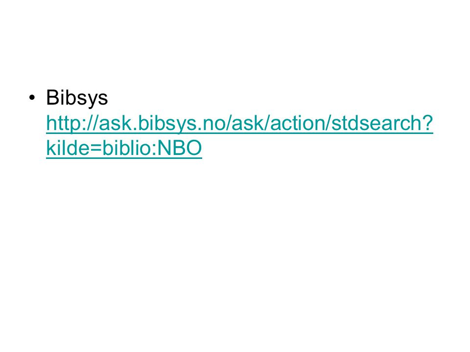 Bibsys http://ask.bibsys.no/ask/action/stdsearch kilde=biblio:NBO