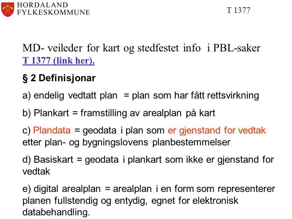 T 1377 MD- veileder for kart og stedfestet info i PBL-saker T 1377 (link her). § 2 Definisjonar.
