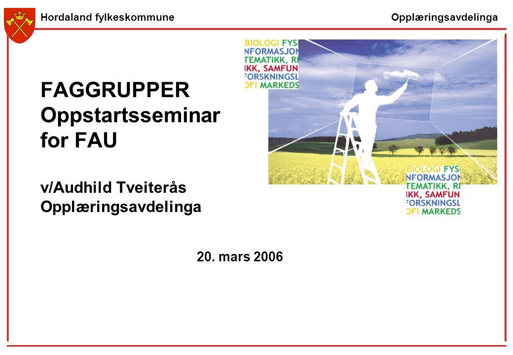 FAGGRUPPER Oppstartsseminar for FAU v/Audhild Tveiterås Opplæringsavdelinga