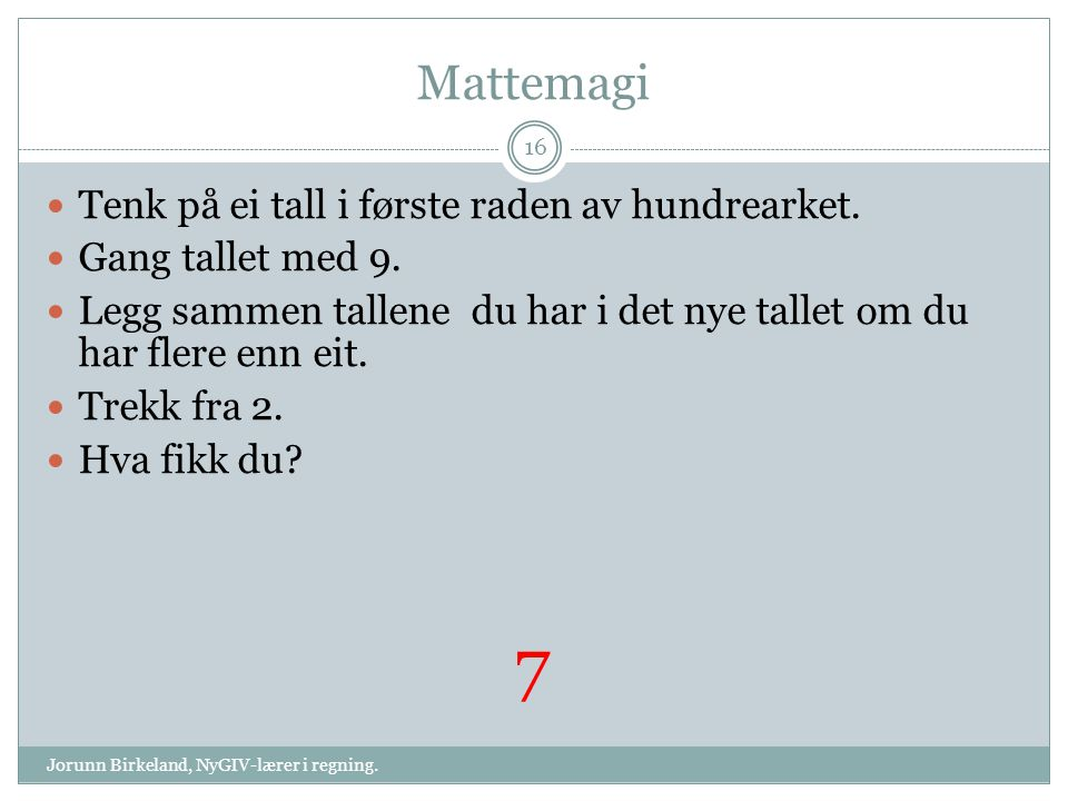 7 Mattemagi Tenk på ei tall i første raden av hundrearket.