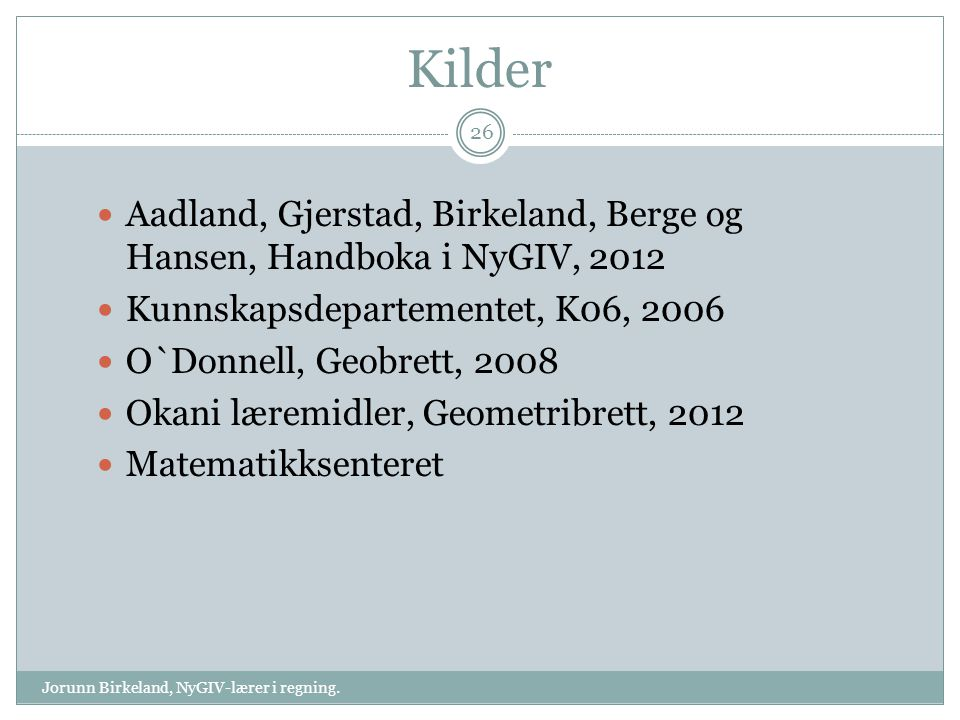 Kilder Aadland, Gjerstad, Birkeland, Berge og Hansen, Handboka i NyGIV, 2012. Kunnskapsdepartementet, K06, 2006.