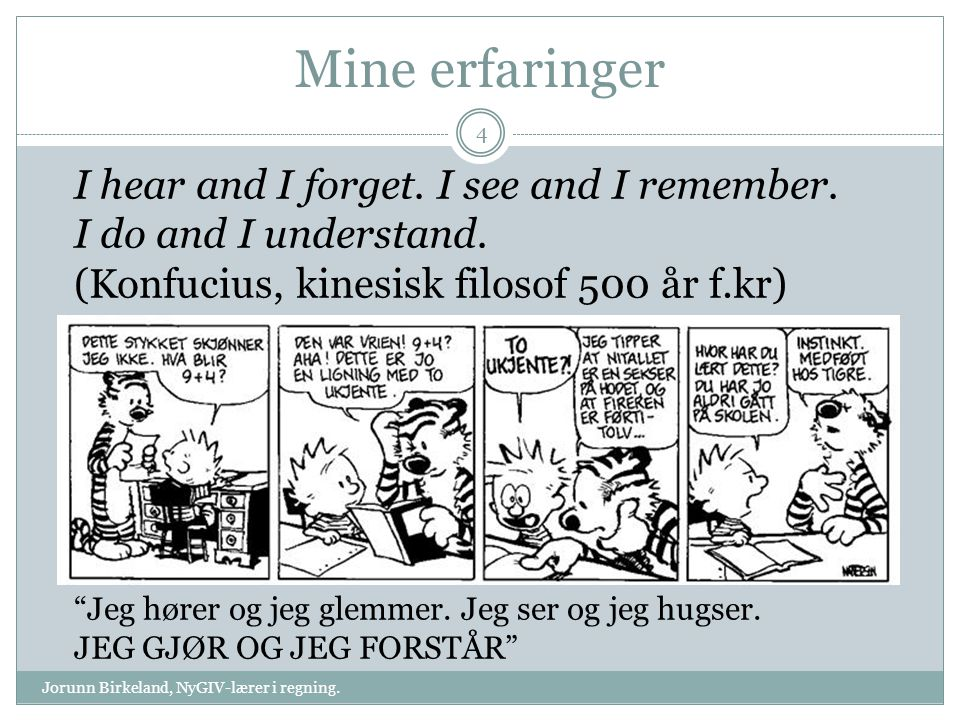 Mine erfaringer I hear and I forget. I see and I remember.