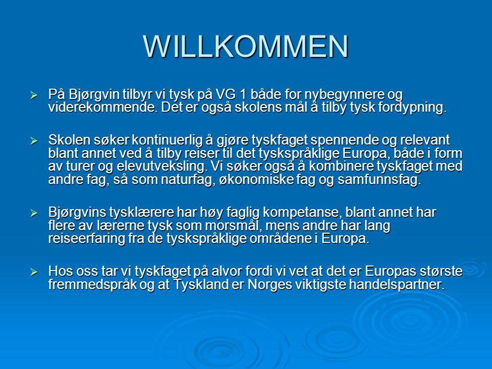 WILLKOMMEN På Bjørgvin tilbyr vi tysk på VG 1 både for nybegynnere og viderekommende. Det er også skolens mål å tilby tysk fordypning.