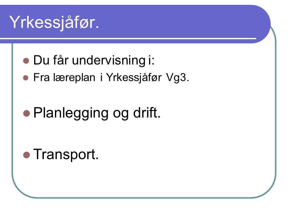 Yrkessjåfør. Planlegging og drift. Transport. Du får undervisning i: