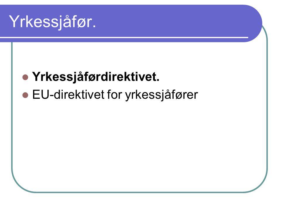 Yrkessjåfør. Yrkessjåførdirektivet. EU-direktivet for yrkessjåfører