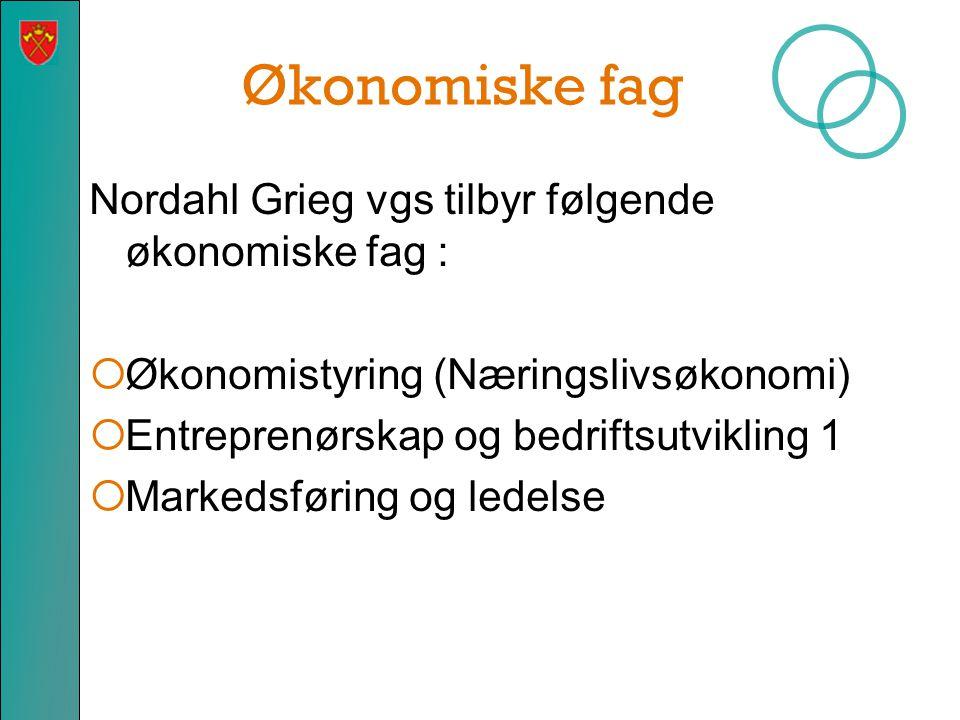 Økonomiske fag Nordahl Grieg vgs tilbyr følgende økonomiske fag :