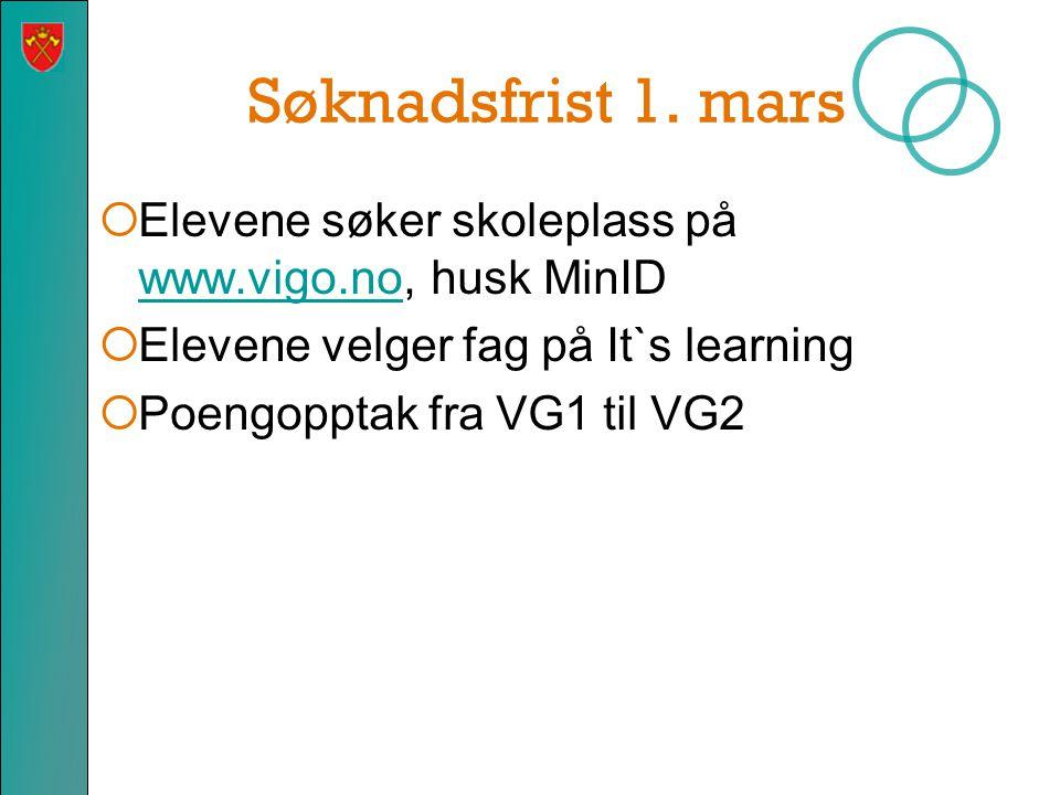 Søknadsfrist 1. mars Elevene søker skoleplass på www.vigo.no, husk MinID. Elevene velger fag på It`s learning.