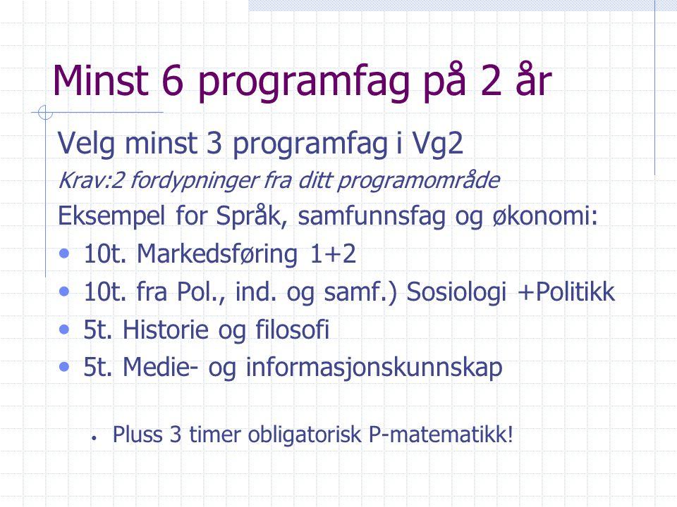 Minst 6 programfag på 2 år Velg minst 3 programfag i Vg2