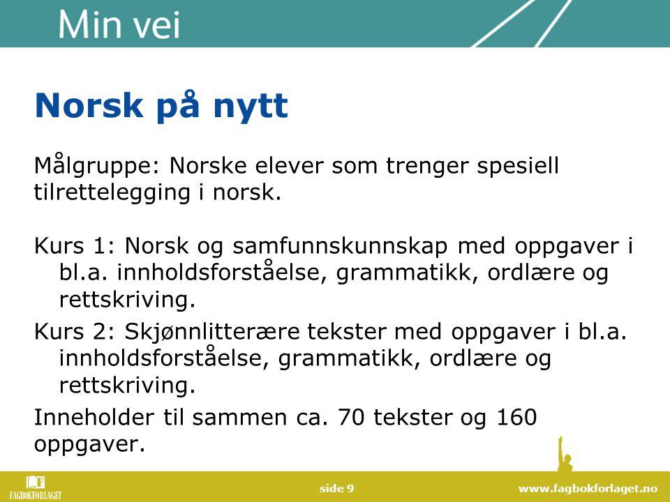 Norsk på nytt Målgruppe: Norske elever som trenger spesiell tilrettelegging i norsk.