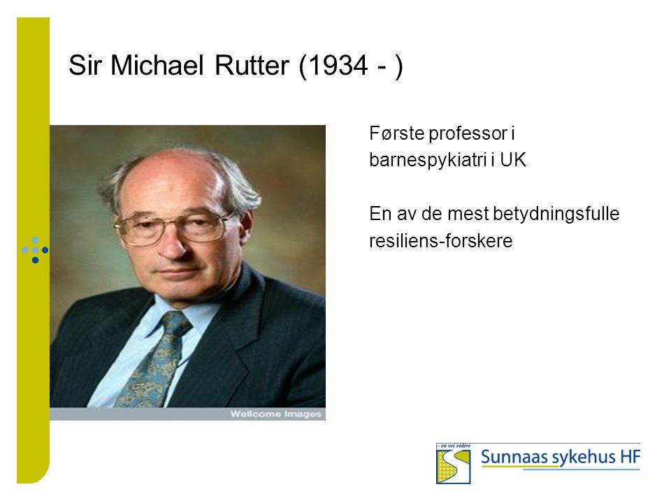 Sir Michael Rutter (1934 - ) Første professor i barnespykiatri i UK En av de mest betydningsfulle resiliens-forskere
