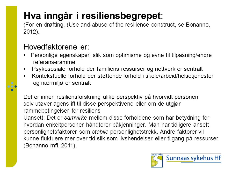 Hva inngår i resiliensbegrepet: (For en drøfting, (Use and abuse of the resilience construct, se Bonanno, 2012).