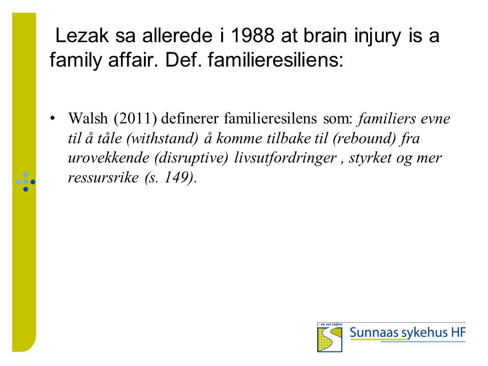 Lezak sa allerede i 1988 at brain injury is a family affair. Def