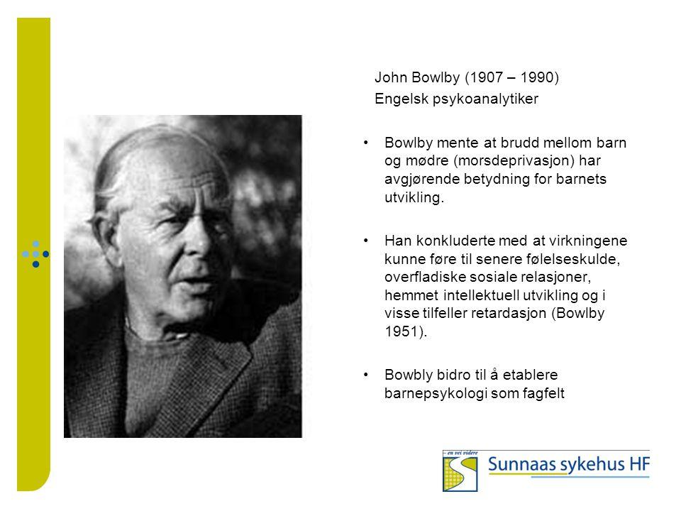 John Bowlby (1907 – 1990) Engelsk psykoanalytiker