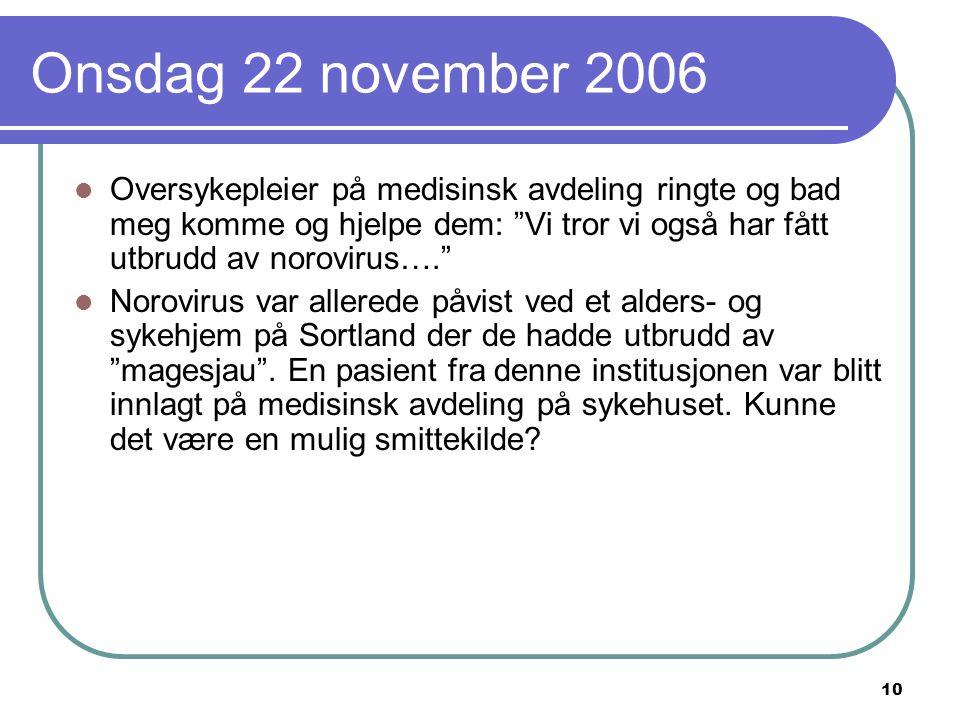Onsdag 22 november 2006 Oversykepleier på medisinsk avdeling ringte og bad meg komme og hjelpe dem: Vi tror vi også har fått utbrudd av norovirus….