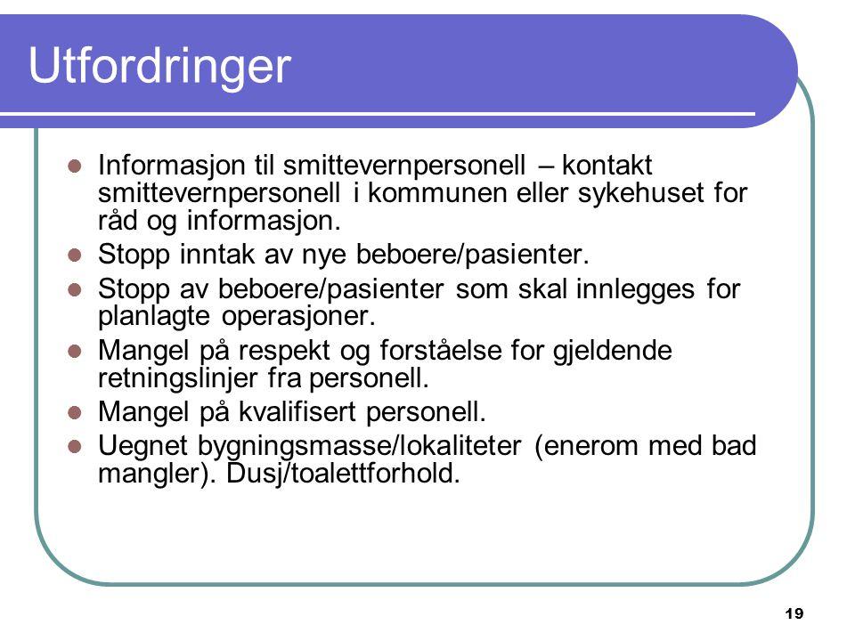 Utfordringer Informasjon til smittevernpersonell – kontakt smittevernpersonell i kommunen eller sykehuset for råd og informasjon.