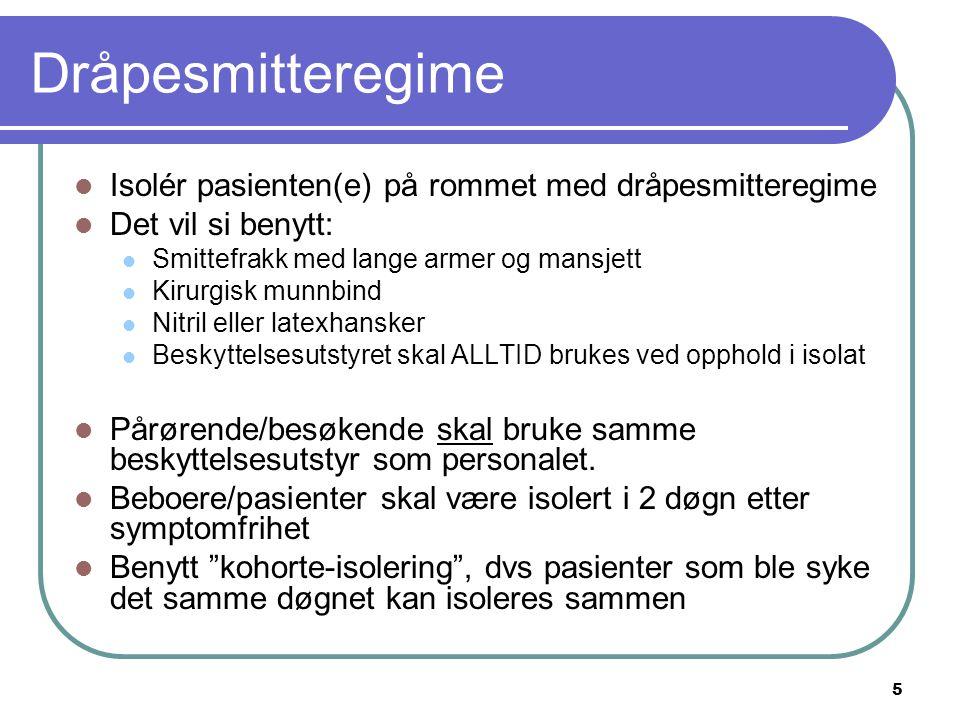 Dråpesmitteregime Isolér pasienten(e) på rommet med dråpesmitteregime