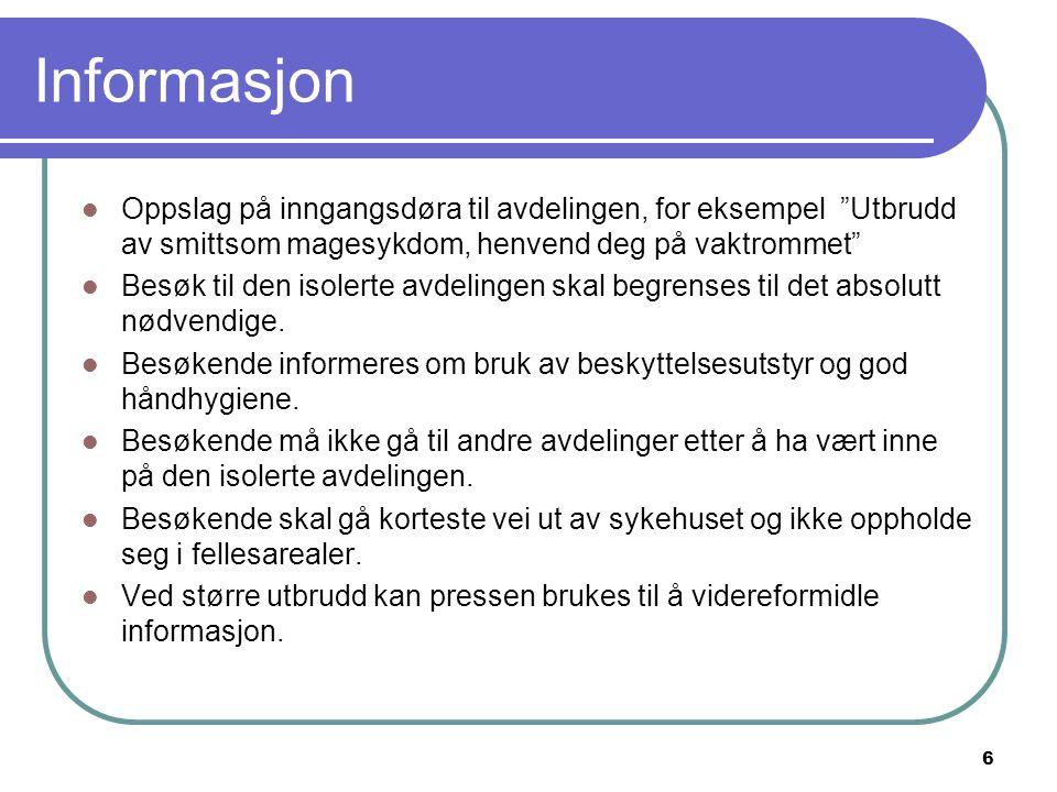 Informasjon Oppslag på inngangsdøra til avdelingen, for eksempel Utbrudd av smittsom magesykdom, henvend deg på vaktrommet