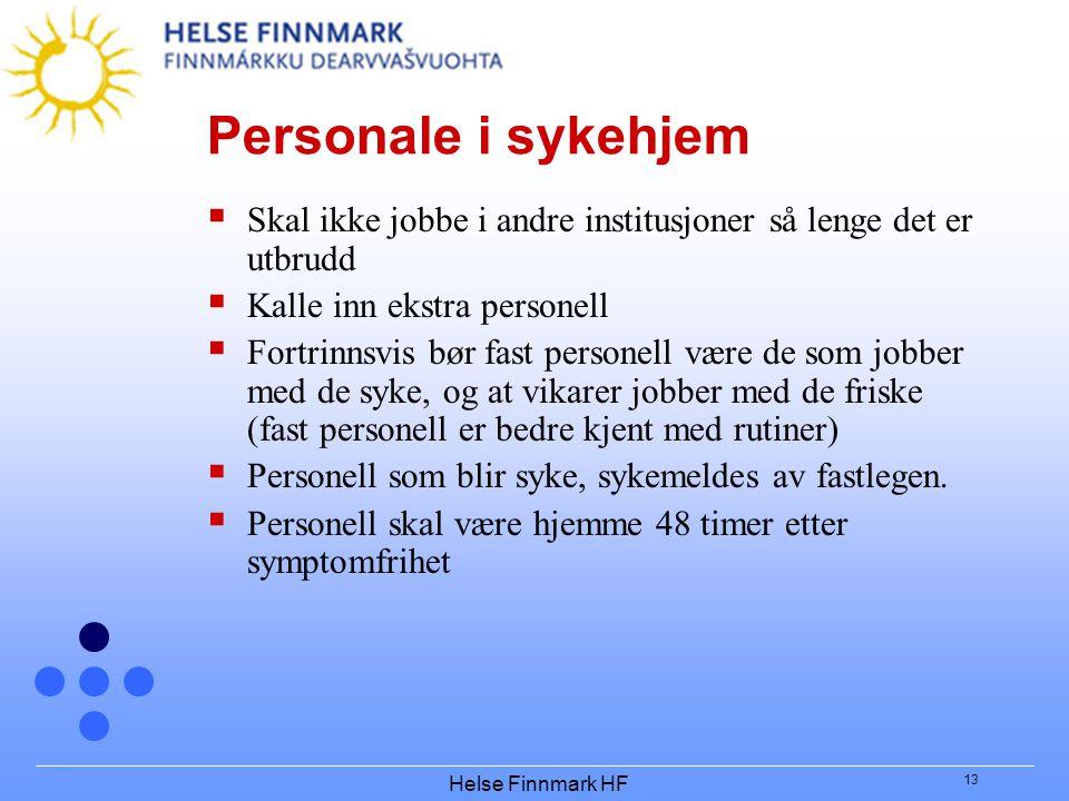 Personale i sykehjem Skal ikke jobbe i andre institusjoner så lenge det er utbrudd. Kalle inn ekstra personell.