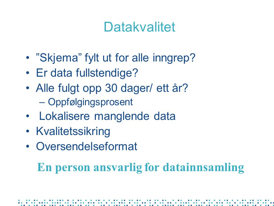 Datakvalitet En person ansvarlig for datainnsamling