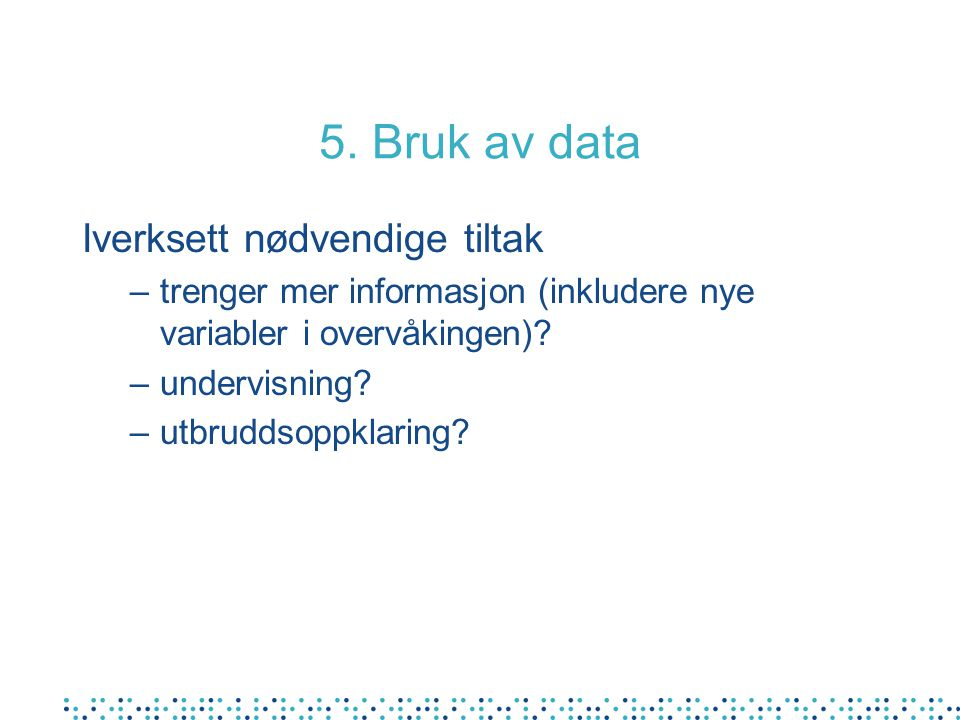 5. Bruk av data Iverksett nødvendige tiltak