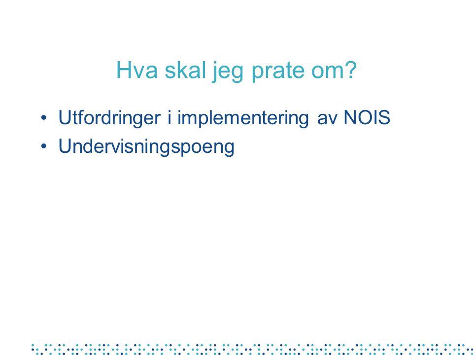 Hva skal jeg prate om Utfordringer i implementering av NOIS