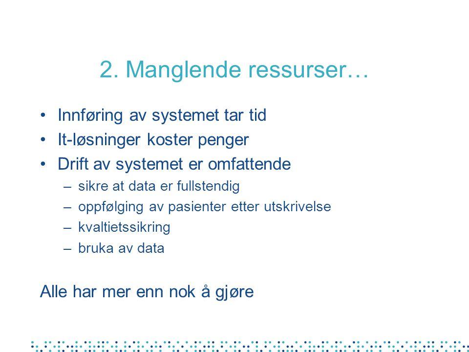 2. Manglende ressurser… Innføring av systemet tar tid