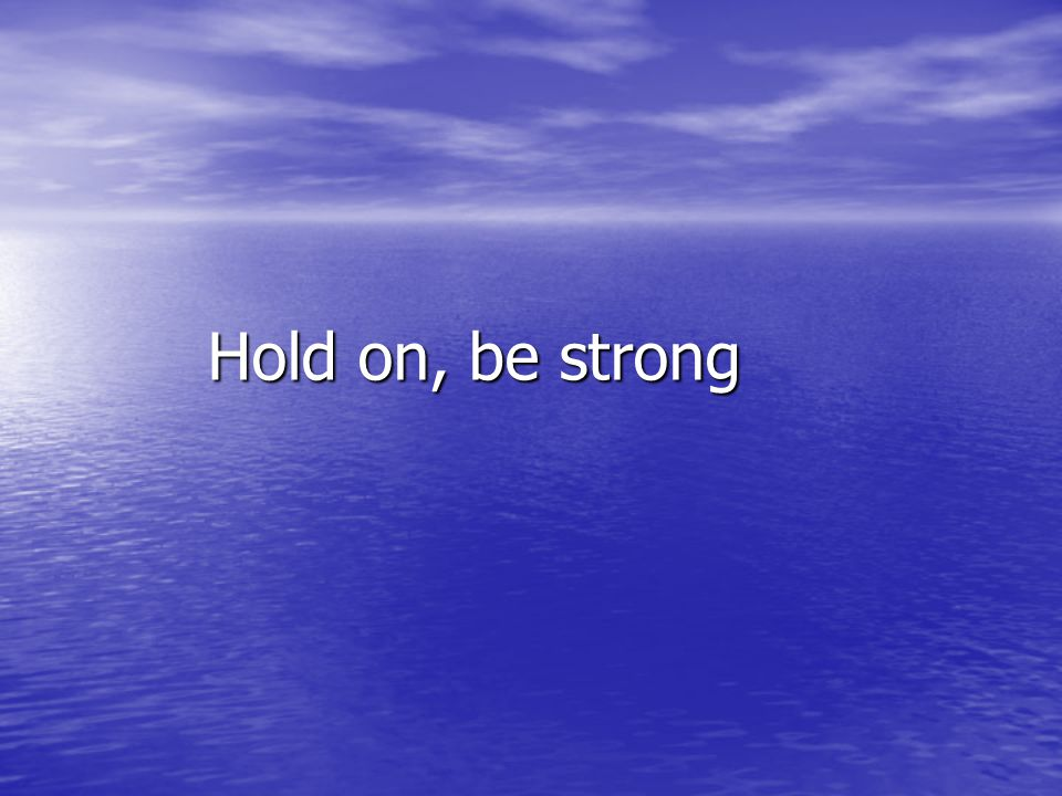 Hold on, be strong